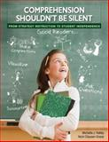 Comprehension Shouldn't Be Silent : From Strategy Instruction to Student Independence, Kelley, Michelle J. and Clausen-Grace, Nicki, 0872076202