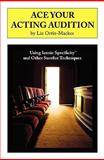 Ace Your Acting Audition : Using Iconic Specificity and Other Surefire Techniques, Ortiz-Mackes, Liz, 0982346204