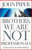 Brothers, We Are Not Professionals, John Piper, 0805426205