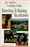 Joe Taylor's Complete Guide to Breeding and Raising Racehorses, Joseph L. Taylor, 0929346203