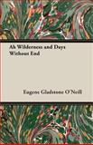 Ah Wilderness and Days Without End, Eugene O'Neill, 1406736201