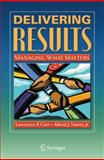 Delivering Results : Managing What Matters, Carr, Lawrence P. and Nanni, Alfred J. Jr, 1441906207