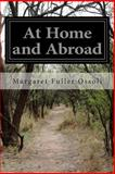 At Home and Abroad, Margaret F. Ossoli, 1499596200