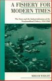 A Fishery for Modern Times : The State and the Industrialization of the Newfoundland Fishery, 1934-1968, Wright, Miriam, 0195416201