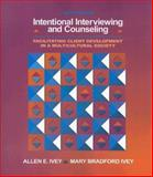 Intentional Interviewing and Counseling : Facilitating Client Development in a Multicultural Society, Ivey, Allen E. and Ivey, Mary Bradford, 0495006203