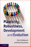 Plasticity, Robustness, Development and Evolution, Bateson, Patrick and Gluckman, Peter, 052173620X