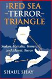 The Red Sea Terror Triangle : Sudan, Somalia, Yemen, and Islamic Terror, Shay, Shaul, 1412806208