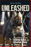 Unleashed : The Phenomena of Status Dogs and Weapon Dogs, Harding, Simon, 1447316207