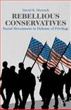 Rebellious Conservatives : Social Movements in Defense of Privilege, Dietrich, David R., 1137436204