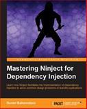 Mastering Ninject for Dependency Injection, Daniel Baharestani, 1782166203