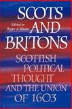 Scots and Britons : Scottish Political Thought and the Union Of 1603, , 0521026202