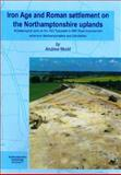 Iron Age and Roman Settlement on the Northamptonshire Uplands : Archaeological Work on the A43 Towcestar to M40 Road Improvement Scheme in Northamptonshire and Oxfordshire, A. Mudd, 0955506204