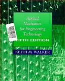 Applied Mechanics for Engineering Technology, Walker, Keith M., 0132326205