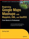 Beginning Google Maps Mashups with Mapplets, KML, and GeoRSS, Udell, Sterling, 1430216204