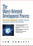 The Object-Oriented Development Process : Developing and Managing a Robust Process for Object-Oriented Development, Rowlett, Tom W., 0130306215