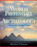 World Prehistory and Archaeology : Pathways Through Time, Chazan, Michael, 0205406211