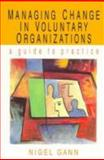 Managing Change Voluntary Org : A Guide to Practice, Gann, N., 0335196217