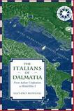 The Italians of Dalmatia : From Italian Unification to World War I, Monzali, Luciano, 0802096212