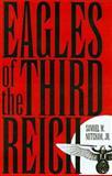 Eagles of the Third Reich, Samuel W. Mitcham, 0891416218
