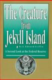 The Creature from Jekyll Island : A Second Look at the Federal Reserve, Griffin, G. Edward, 0912986212