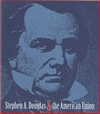 Stephen A. Douglas and the American Union, Meyer, Daniel, 0943056217