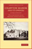 Chawton Manor and Its Owners : A Family History, Austen Leigh, William and Knight, Montagu George, 1108076211