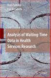 Analysis of Waiting-Time Data in Health Services Research, Sobolev, Boris and Kuramoto, Lisa, 1441926216