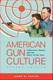 American Gun Culture : Collectors, Shows and the Story of the Gun, Taylor, Jimmy D., 1593326211