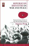 Republican Identities in War and Peace : Representations of France in the Nineteenth and Twentieth Centuries, Prost, Antoine, 1859736211