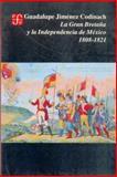 La Gran Bretaña y la Independencia de México, 1808-1821, Jiménez Codinach, Guadalupe, 968163621X