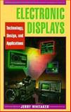 Electronic Displays : Technology, Design, and Applications, Whitaker, Jerry, 0070696217