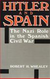 Hitler and Spain : The Nazi Role in the Spanish Civil War, 1936-1939, Whealey, Robert H., 081311621X
