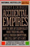 Accidental Empires : How the Boys of Silicon Valley Make Their Millions, Battle Foreign Competition and Still Can't Get a Date, Cringely, Robert X., 0887306217