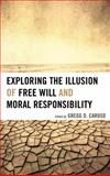 Exploring the Illusion of Free Will and Moral Responsibility, , 1498516211