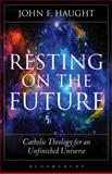 Resting on the Future : Catholic Theology for an Unfinished Universe, Haught, John F., 1501306219