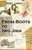 From Boots to Iwo Jima, Sidney L. Landau, 1581126212