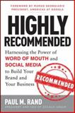 Highly Recommended : Harnessing the Power of Word of Mouth and Social Media to Build Your Brand and Your Business, Rand, Paul M., 0071816216
