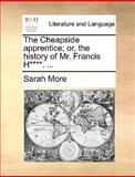 The Cheapside Apprentice; or, the History of Mr Francis H****, Sarah More, 1170406211