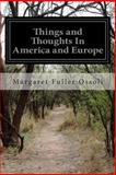 Things and Thoughts in America and Europe, Margaret F. Ossoli, 1499596219