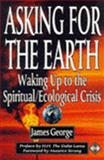Asking for the Earth : Waking up to the Spiritual Ecological Crisis, George, James, 1852306211