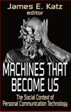 Machines That Become Us : The Social Context of Personal Communication Technology, , 1412806216