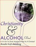 Christianity and Alcohol (Wine), Benedict Kofi Amoabeng, 1449086217