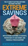 Extreme Savings: the #1 Guide to Getting Anything You Want for Free with Extreme Couponing 101 Secrets, Proven Ways to Save Money, and Financial Fitness Blueprint, SmartBuddy Books Editors, 1466436212