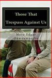 Those That Trespass Against Us, Meto Edgar Onwuamaegbu, 1484016211