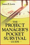 The Project Manager's Pocket Survival Guide, Lewis, James P., 0071416218