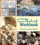 The Crochet Workbook, James Walters and Sylvia Cosh, 048649621X