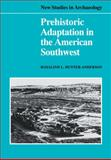 Prehistoric Adaptation in the American Southwest, Hunter-Anderson, Rosalind L., 0521106214