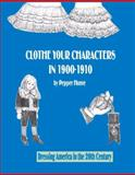 Clothe Your Characters In, 1900-1910 : Dressing America in the 20th Century, Hume, Pepper, 0966406214