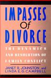 Impasses of Divorce : The Dynamics and Resolution of Family Conflict, Johnston, Janet R. and Campbell, Linda E., 0029166217
