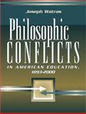 Philosophic Conflicts in American Education, 1893-2000, Watras, Joseph, 0205386210
